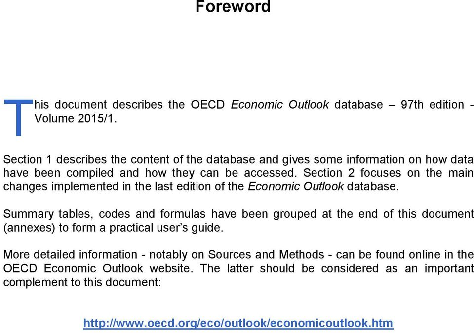 Section 2 focuses on the main changes implemented in the last edition of the Economic Outlook database.