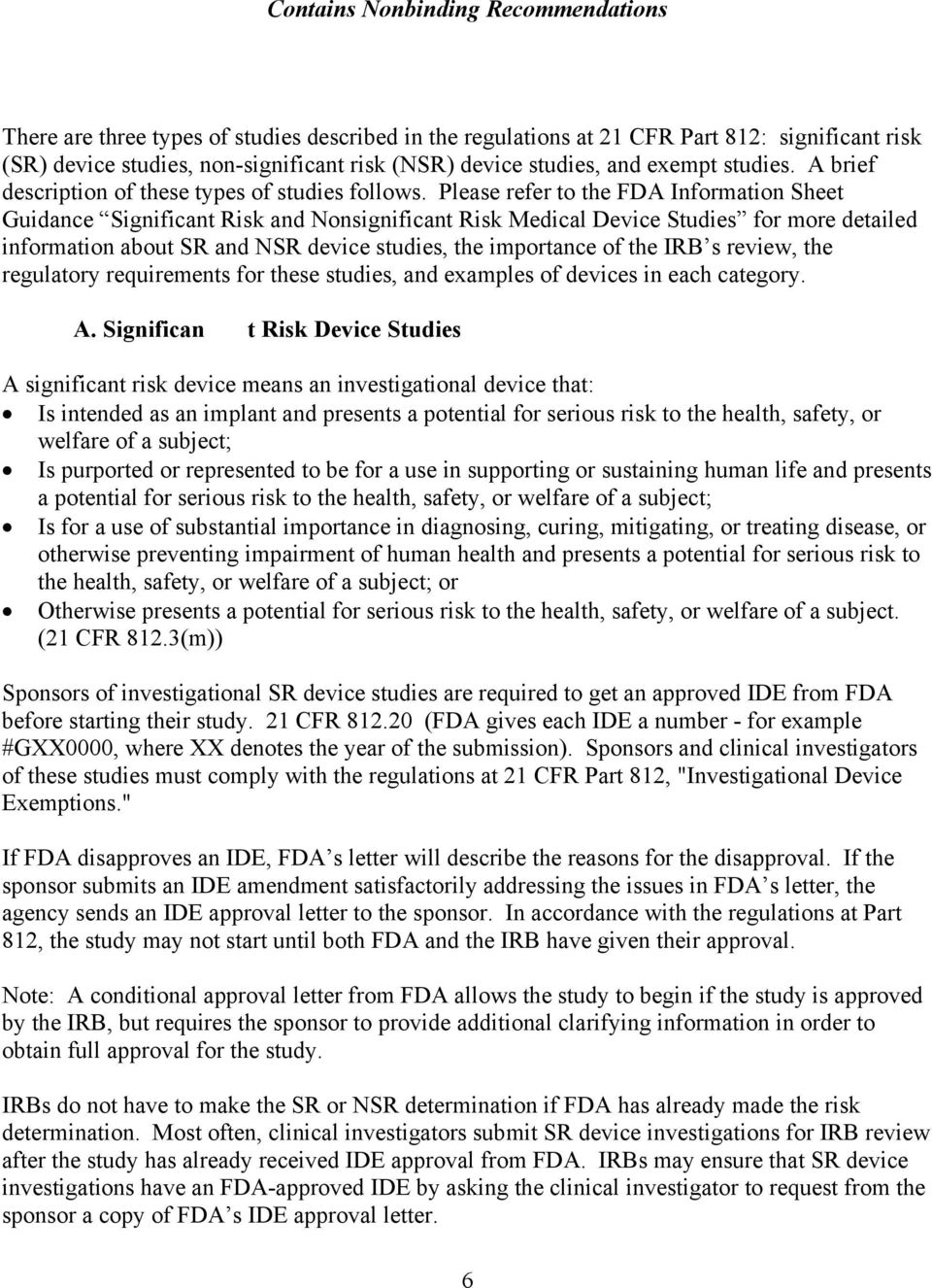 Please refer to the FDA Information Sheet Guidance Significant Risk and Nonsignificant Risk Medical Device Studies for more detailed information about SR and NSR device studies, the importance of the