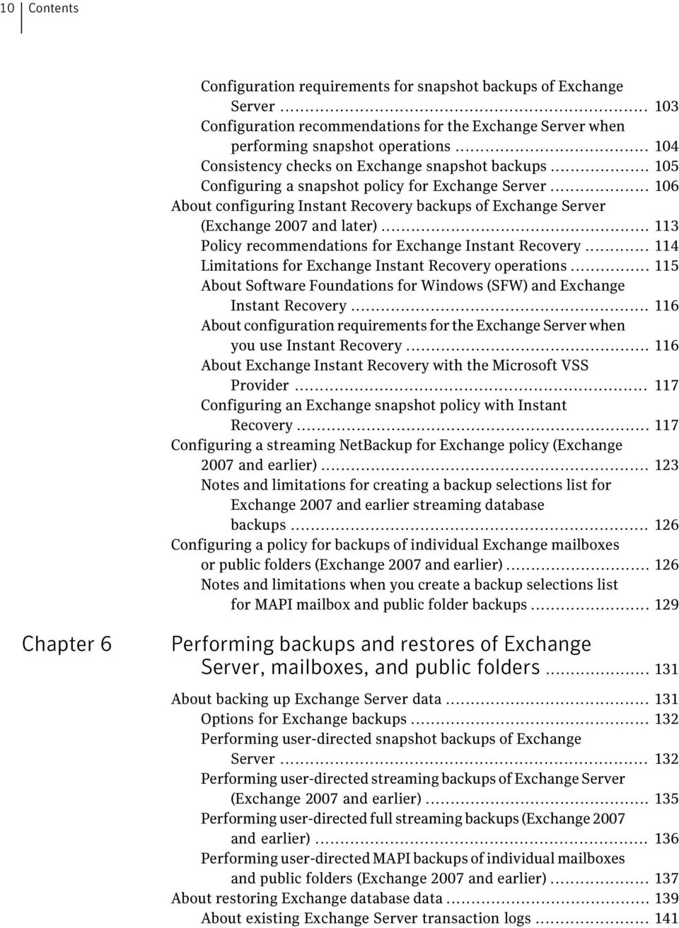 .. 106 About configuring Instant Recovery backups of Exchange Server (Exchange 2007 and later)... 113 Policy recommendations for Exchange Instant Recovery.