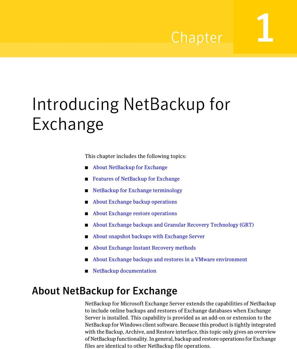 methods About Exchange backups and restores in a VMware environment NetBackup documentation About NetBackup for Exchange NetBackup for Microsoft Exchange Server extends the capabilities of NetBackup