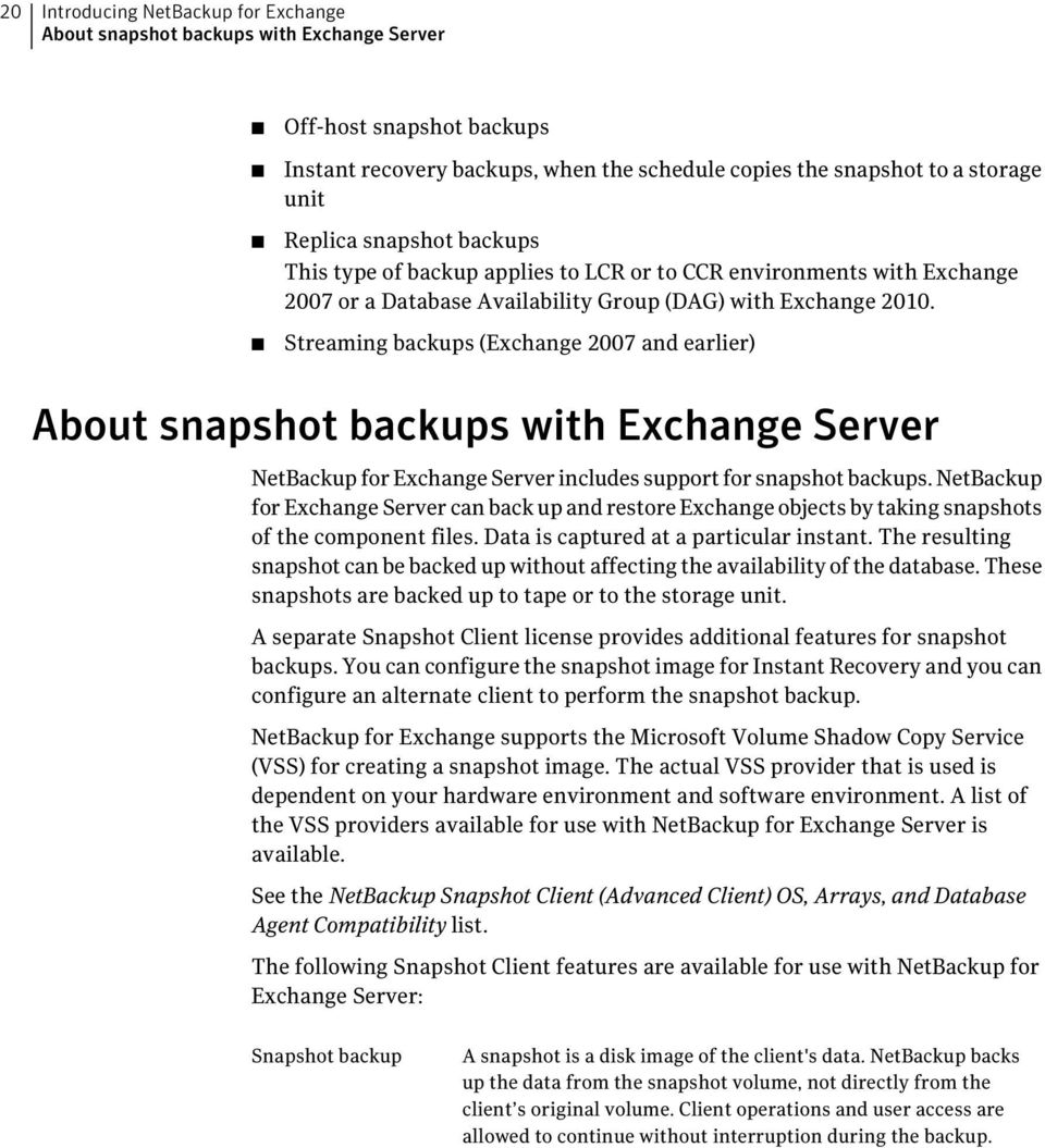 Streaming backups (Exchange 2007 and earlier) About snapshot backups with Exchange Server NetBackup for Exchange Server includes support for snapshot backups.