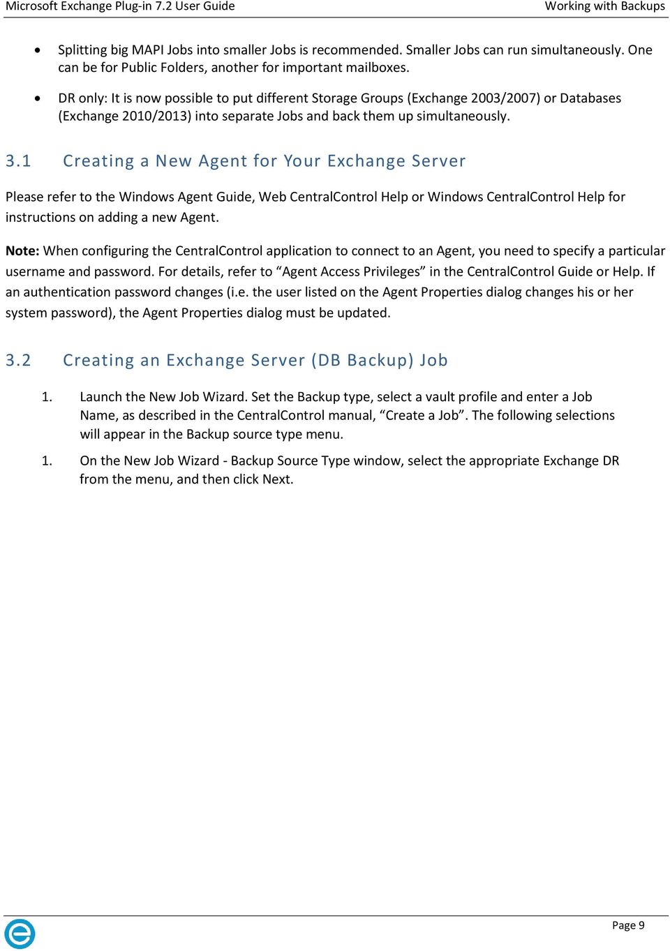 1 Creating a New Agent for Your Exchange Server Please refer to the Windows Agent Guide, Web CentralControl Help or Windows CentralControl Help for instructions on adding a new Agent.