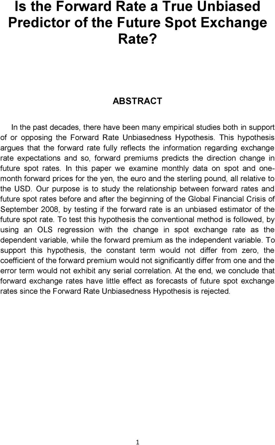 This hypothesis argues that the forward rate fully reflects the information regarding exchange rate expectations and so, forward premiums predicts the direction change in future spot rates.