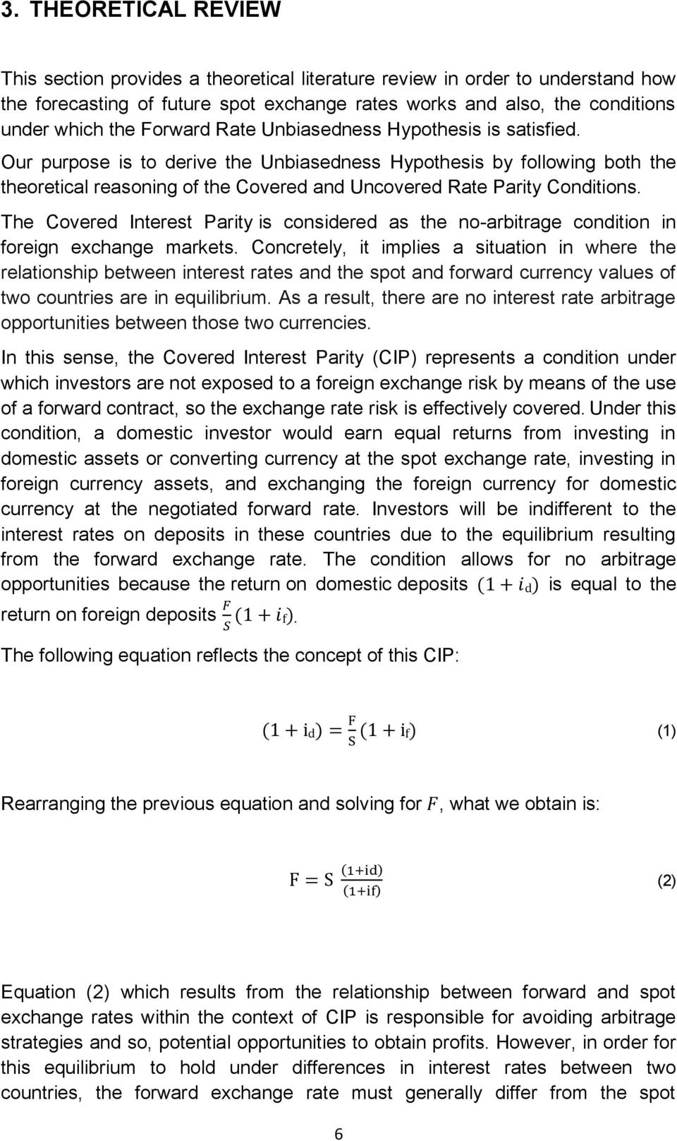 The Covered Interest Parity is considered as the no-arbitrage condition in foreign exchange markets.