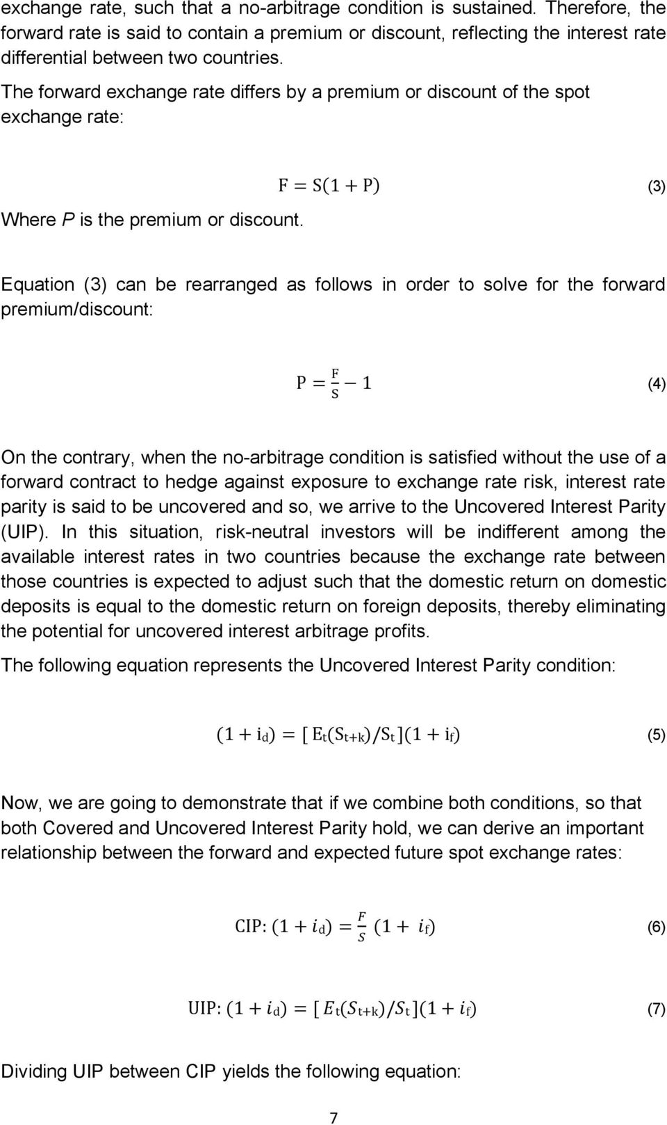 (3) Equation (3) can be rearranged as follows in order to solve for the forward premium/discount: (4) On the contrary, when the no-arbitrage condition is satisfied without the use of a forward