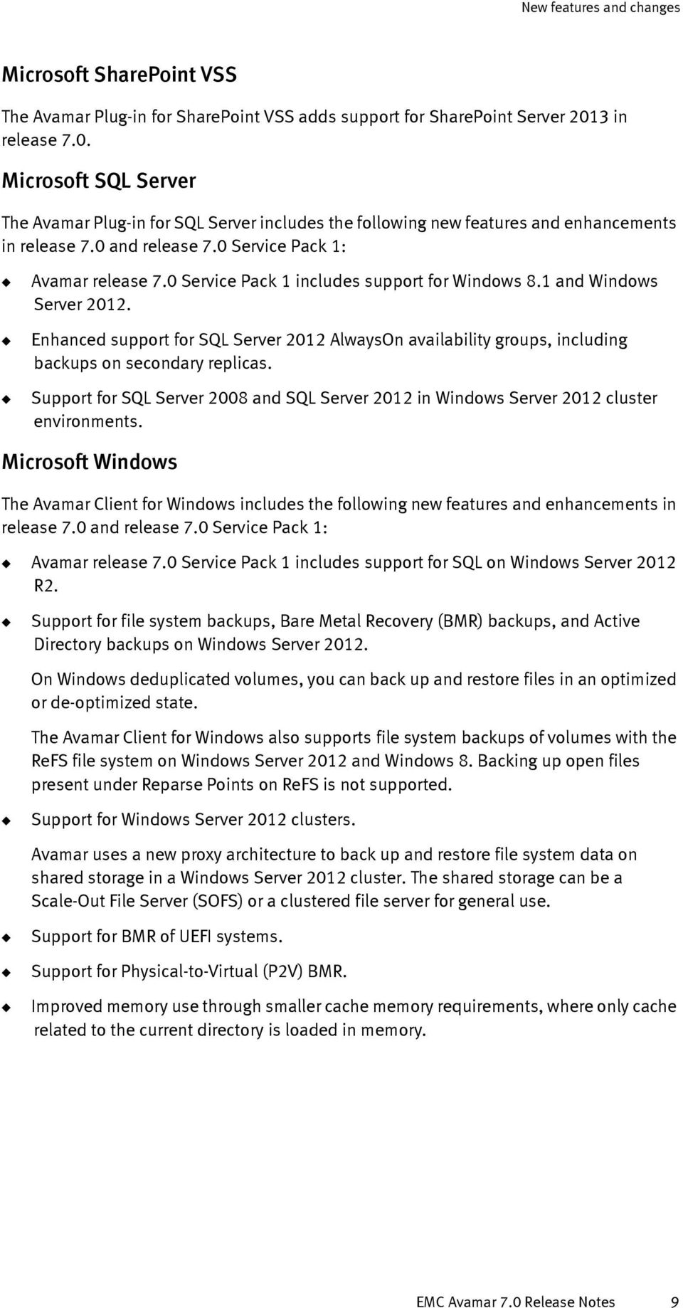 0 Service Pack 1 includes support for Windows 8.1 and Windows Server 2012. Enhanced support for SQL Server 2012 AlwaysOn availability groups, including backups on secondary replicas.