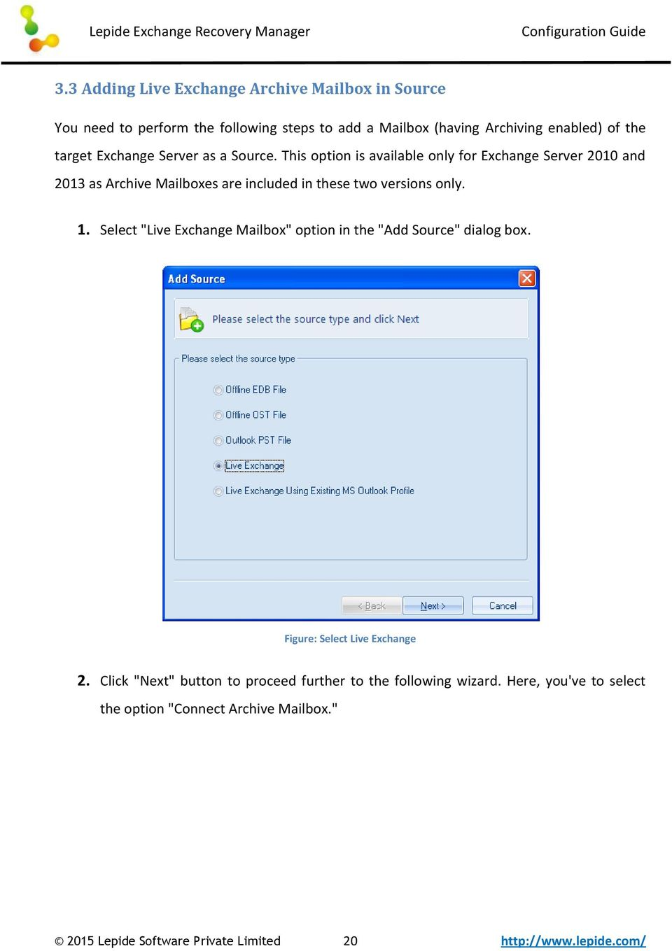 This option is available only for Exchange Server 2010 and 2013 as Archive Mailboxes are included in these two versions only. 1.