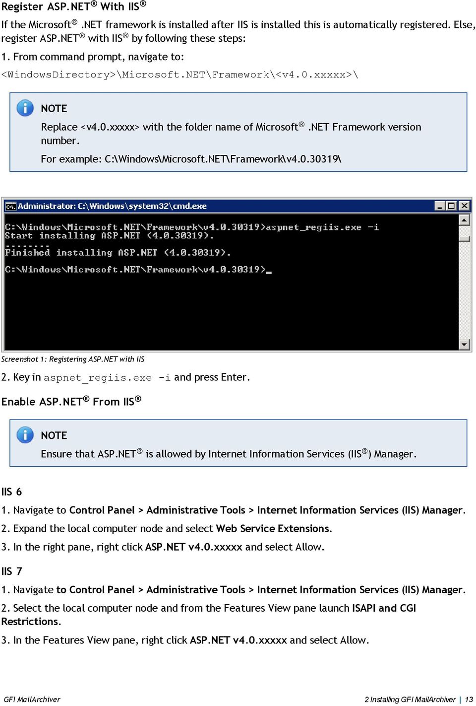 For example: C:\Windows\Microsoft.NET\Framework\v4.0.30319\ Screenshot 1: Registering ASP.NET with IIS 2. Key in aspnet_regiis.exe -i and press Enter. Enable ASP.NET From IIS Ensure that ASP.