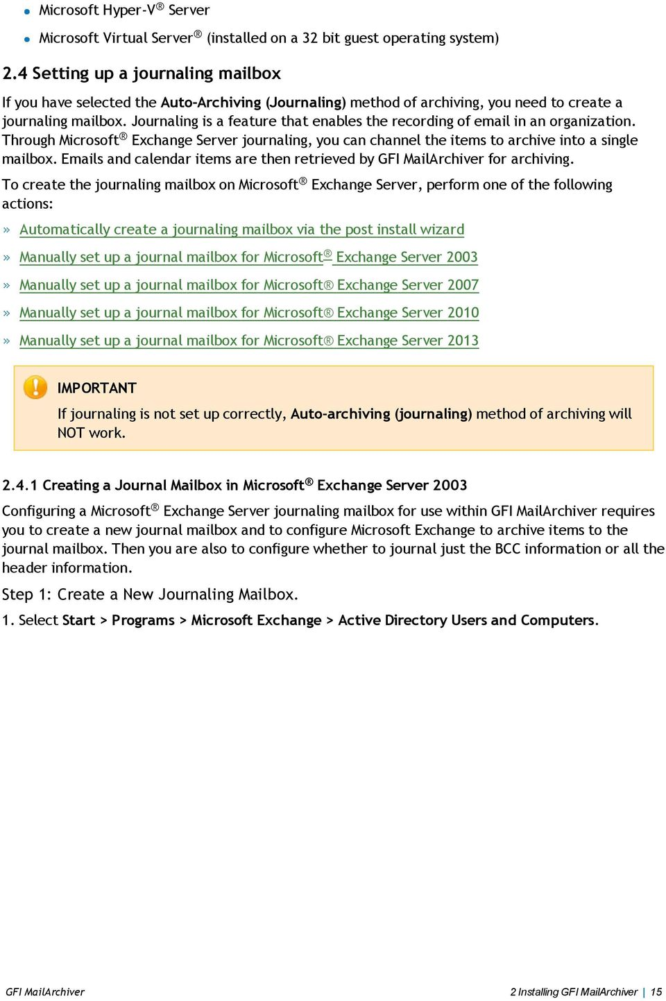 Journaling is a feature that enables the recording of email in an organization. Through Microsoft Exchange Server journaling, you can channel the items to archive into a single mailbox.
