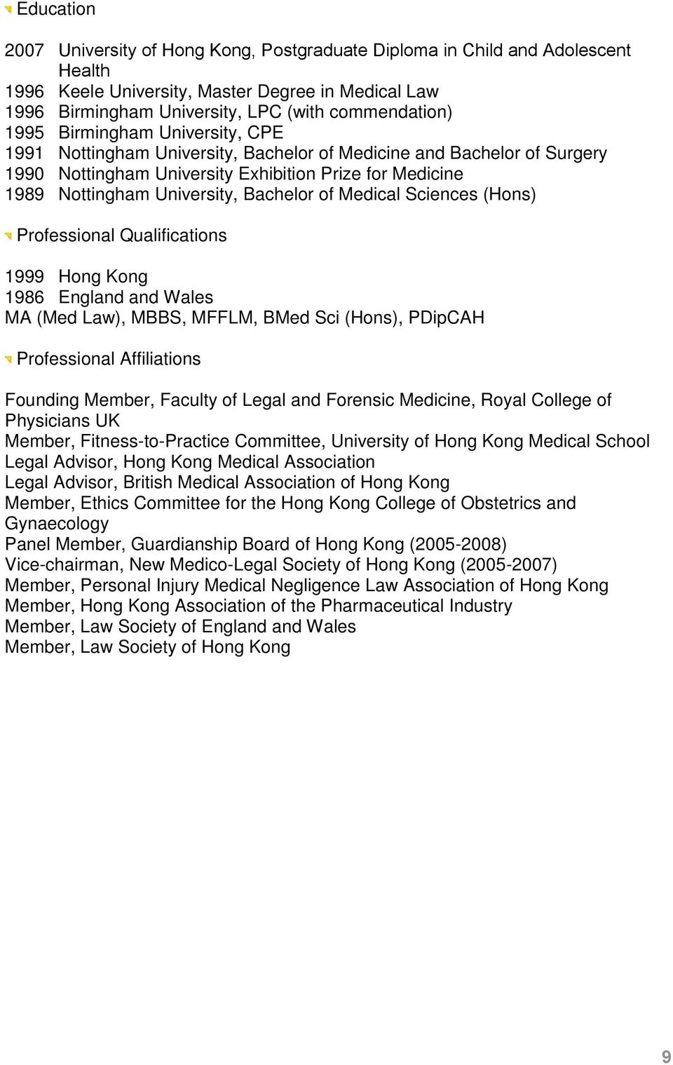 of Medical Sciences (Hons) Professional Qualifications 1999 Hong Kong 1986 England and Wales MA (Med Law), MBBS, MFFLM, BMed Sci (Hons), PDipCAH Professional Affiliations Founding Member, Faculty of