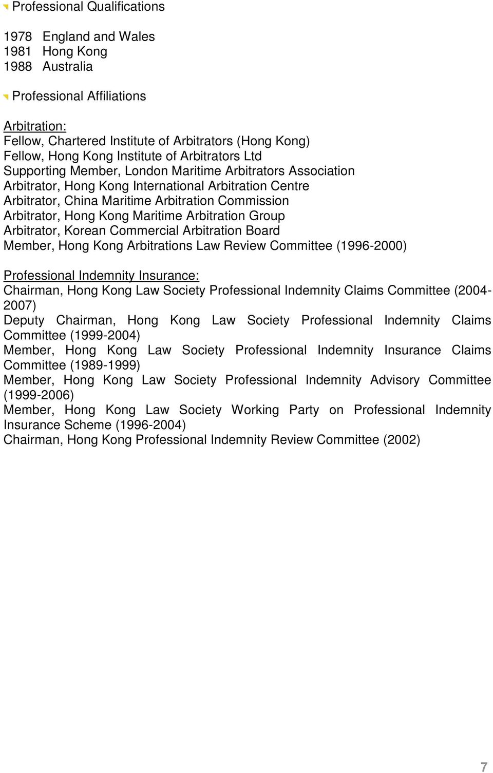 Arbitrator, Hong Kong Maritime Arbitration Group Arbitrator, Korean Commercial Arbitration Board Member, Hong Kong Arbitrations Law Review Committee (1996-2000) Professional Indemnity Insurance: