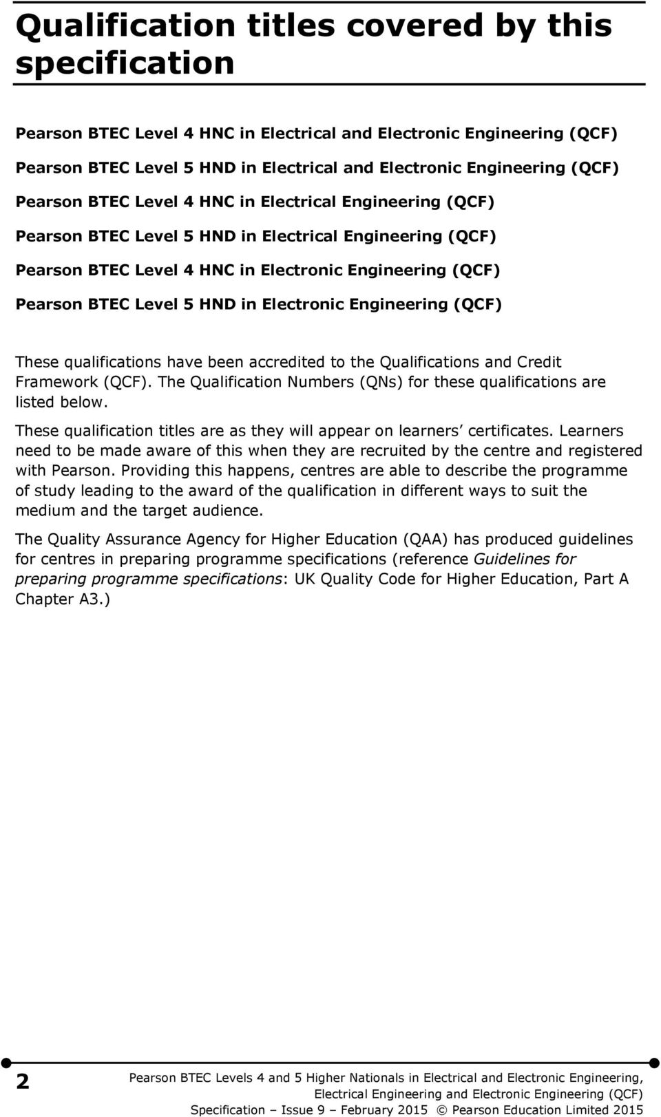 Electronic Engineering (QCF) These qualifications have been accredited to the Qualifications and Credit Framework (QCF). The Qualification Numbers (QNs) for these qualifications are listed below.