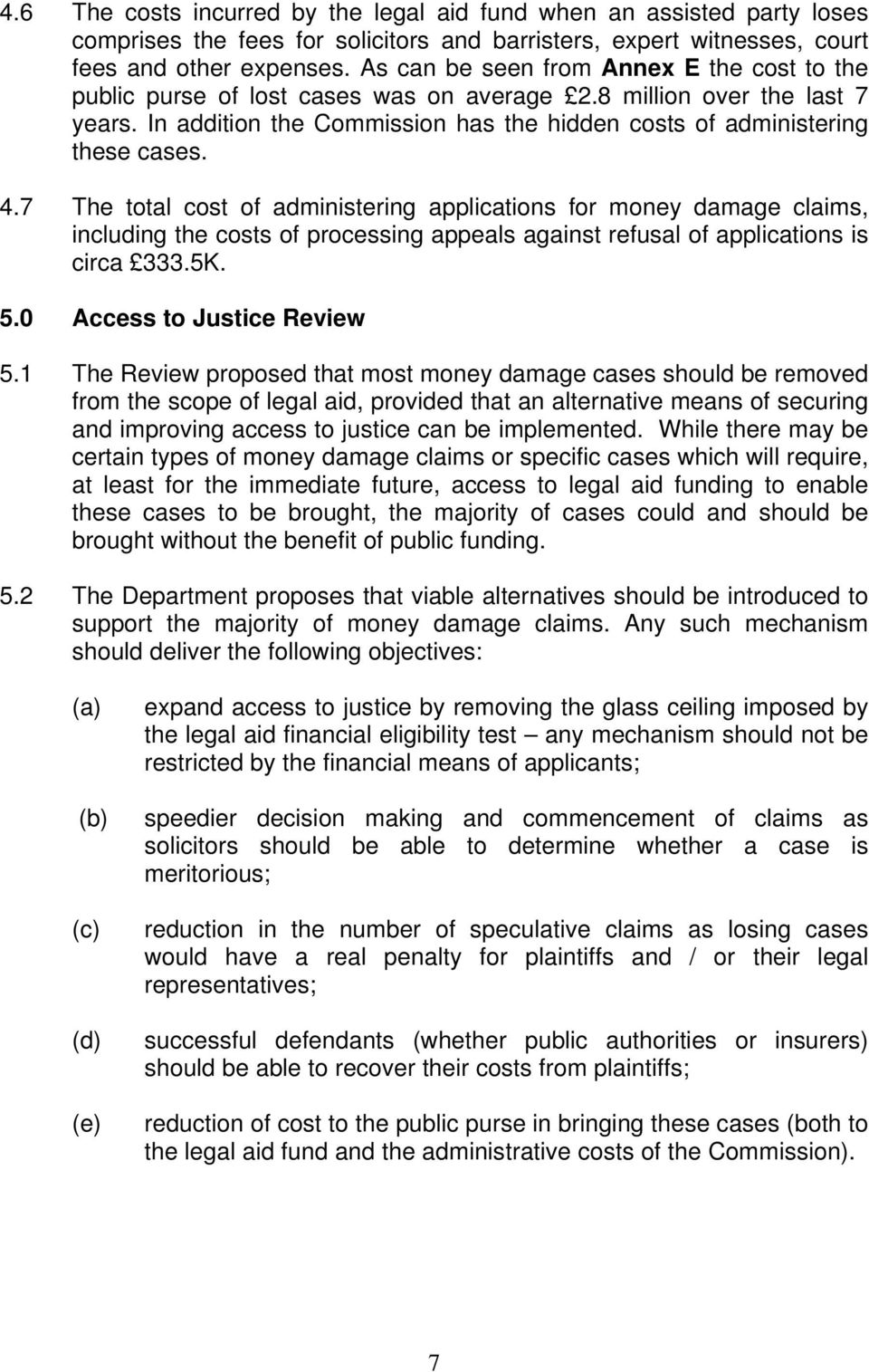 4.7 The total cost of administering applications for money damage claims, including the costs of processing appeals against refusal of applications is circa 333.5K. 5.0 Access to Justice Review 5.