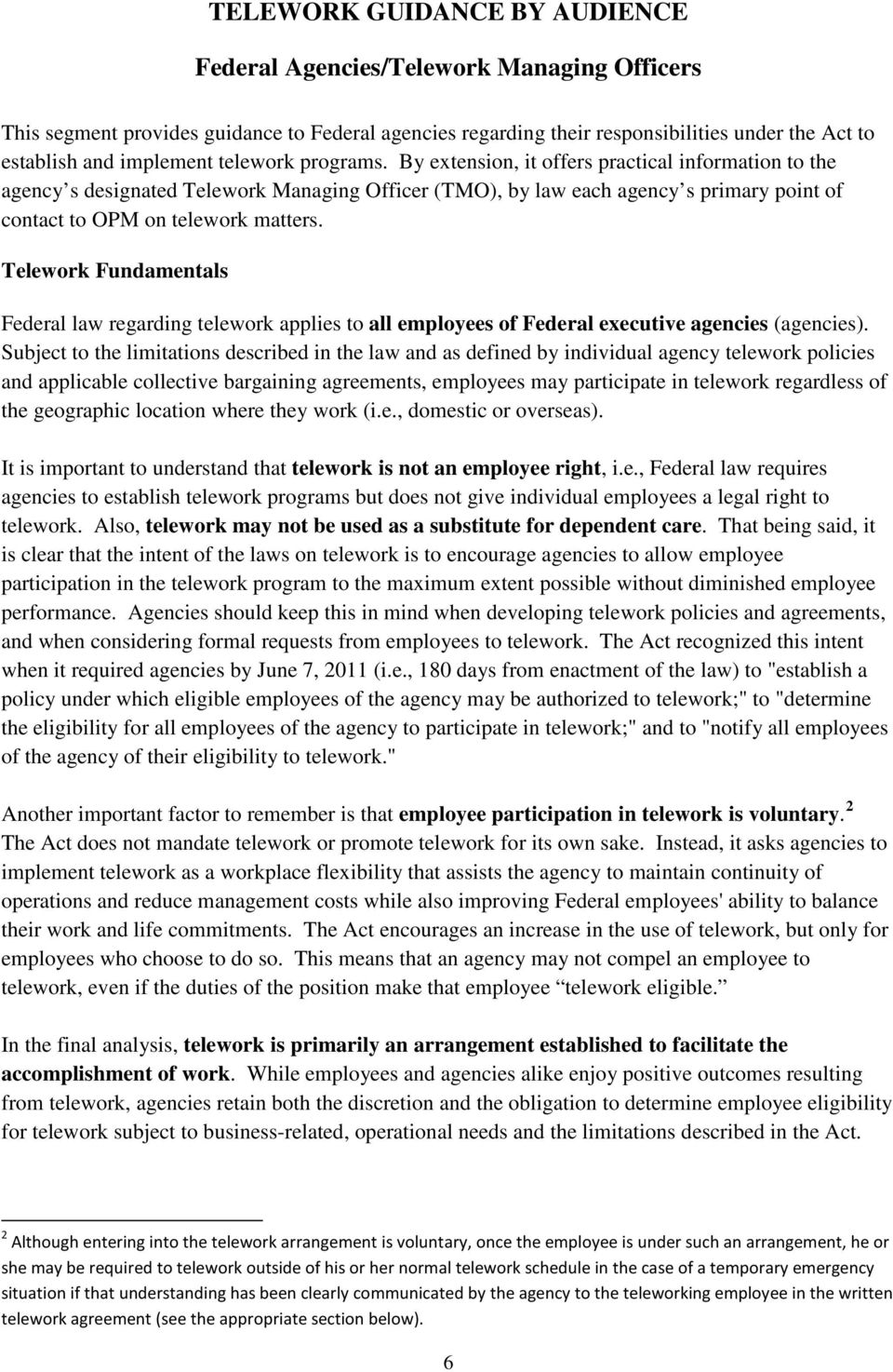 Telework Fundamentals Federal law regarding telework applies to all employees of Federal executive agencies (agencies).