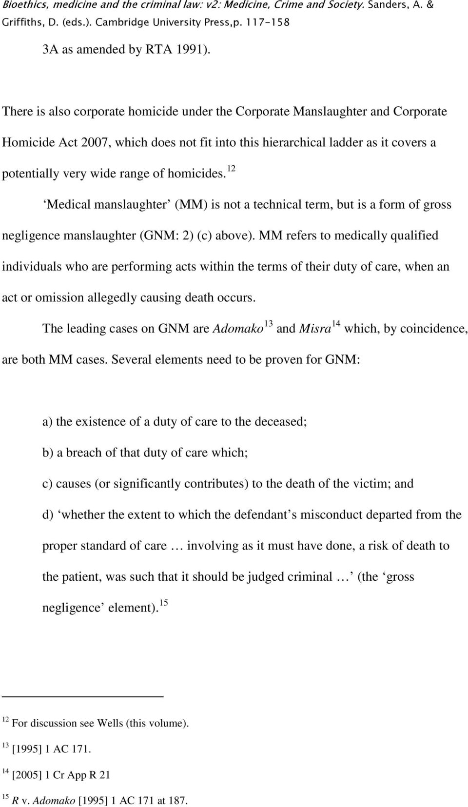homicides. 12 Medical manslaughter (MM) is not a technical term, but is a form of gross negligence manslaughter (GNM: 2) (c) above).