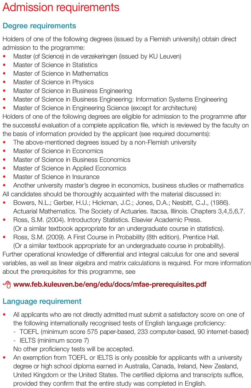 Engineering: Information Systems Engineering Master of Science in Engineering Science (except for architecture) Holders of one of the following degrees are eligible for admission to the programme