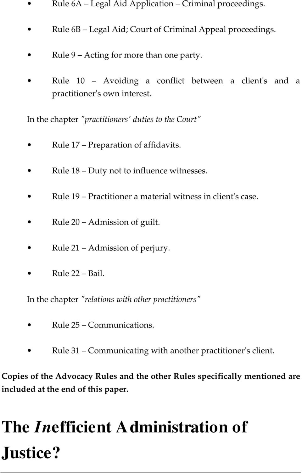 Rule 18 Duty not to influence witnesses. Rule 19 Practitioner a material witness in client's case. Rule 20 Admission of guilt. Rule 21 Admission of perjury. Rule 22 Bail.