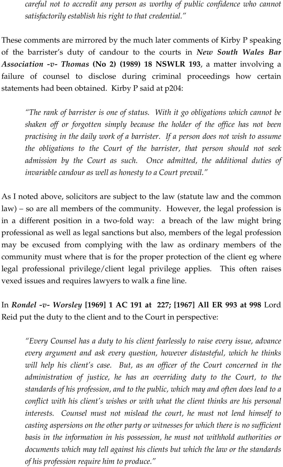 matter involving a failure of counsel to disclose during criminal proceedings how certain statements had been obtained. Kirby P said at p204: The rank of barrister is one of status.