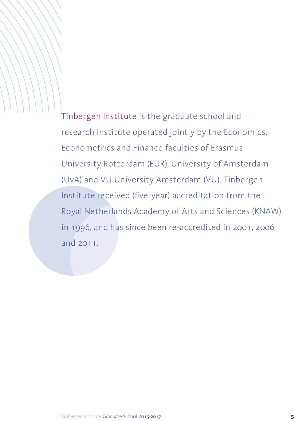 (VU). Tinbergen Institute received (five-year) accreditation from the Royal Netherlands Academy of Arts and Sciences