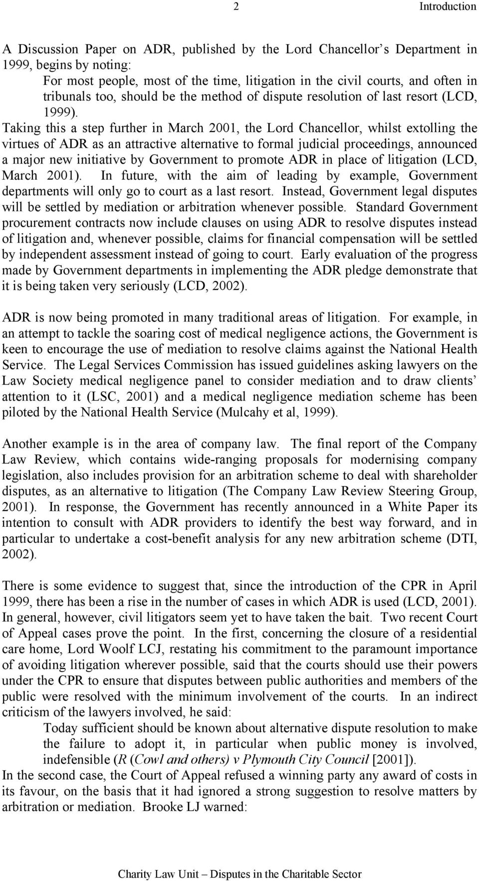 Taking this a step further in March 2001, the Lord Chancellor, whilst extolling the virtues of ADR as an attractive alternative to formal judicial proceedings, announced a major new initiative by