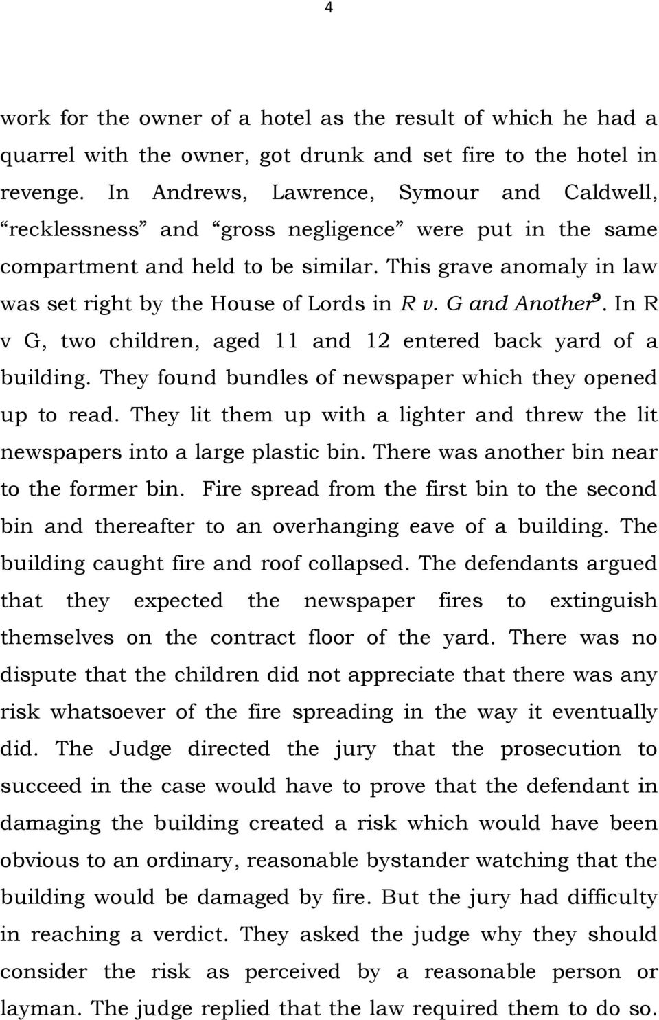 This grave anomaly in law was set right by the House of Lords in R v. G and Another 9. In R v G, two children, aged 11 and 12 entered back yard of a building.
