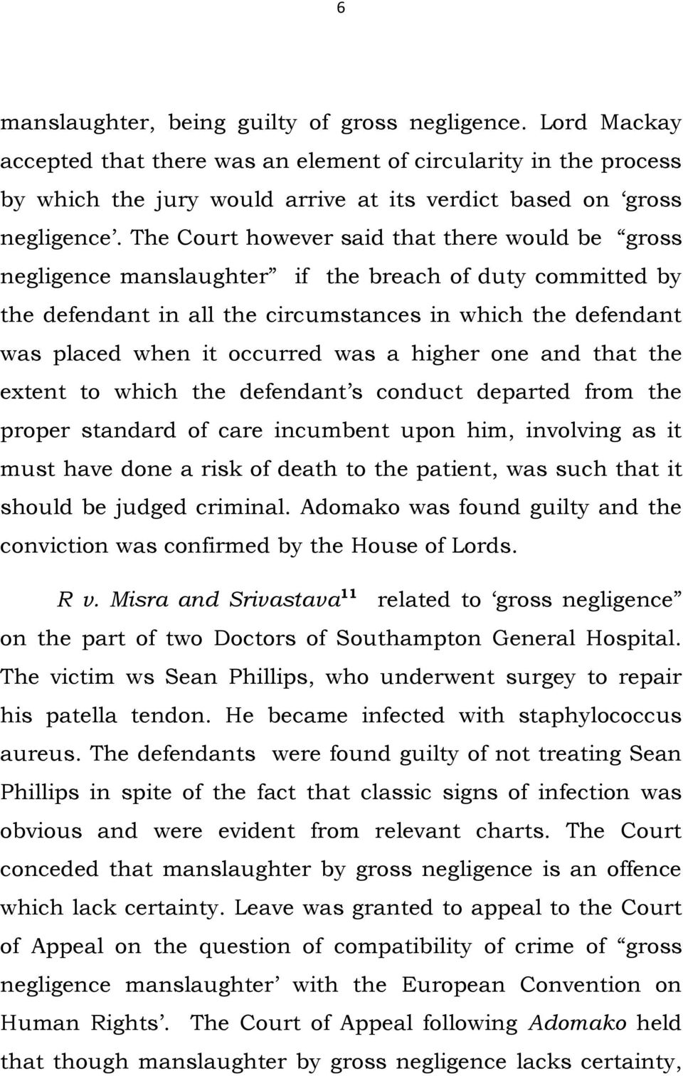was a higher one and that the extent to which the defendant s conduct departed from the proper standard of care incumbent upon him, involving as it must have done a risk of death to the patient, was
