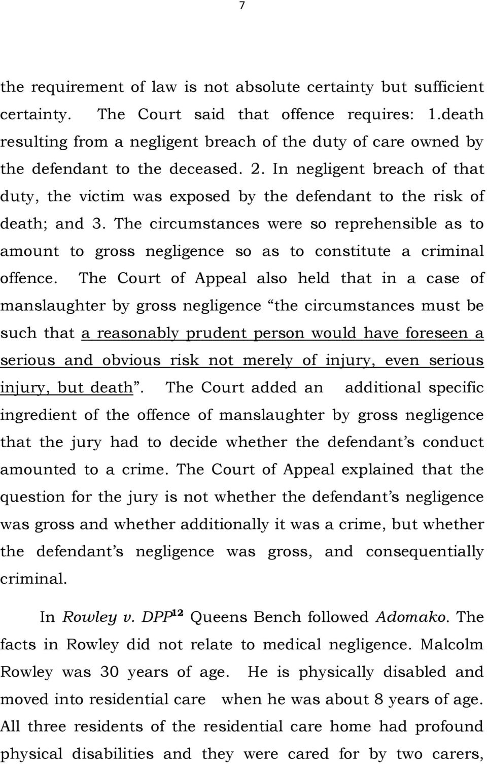 In negligent breach of that duty, the victim was exposed by the defendant to the risk of death; and 3.