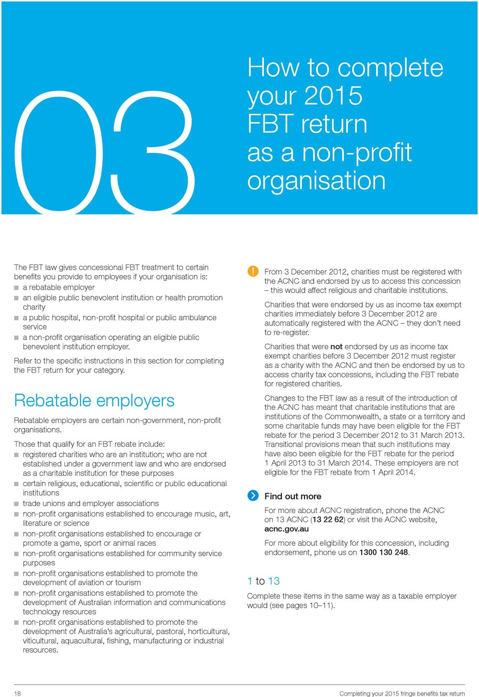 public benevolent institution employer Refer to the specific instructions in this section for completing the FBT return for your category Rebatable employers Rebatable employers are certain