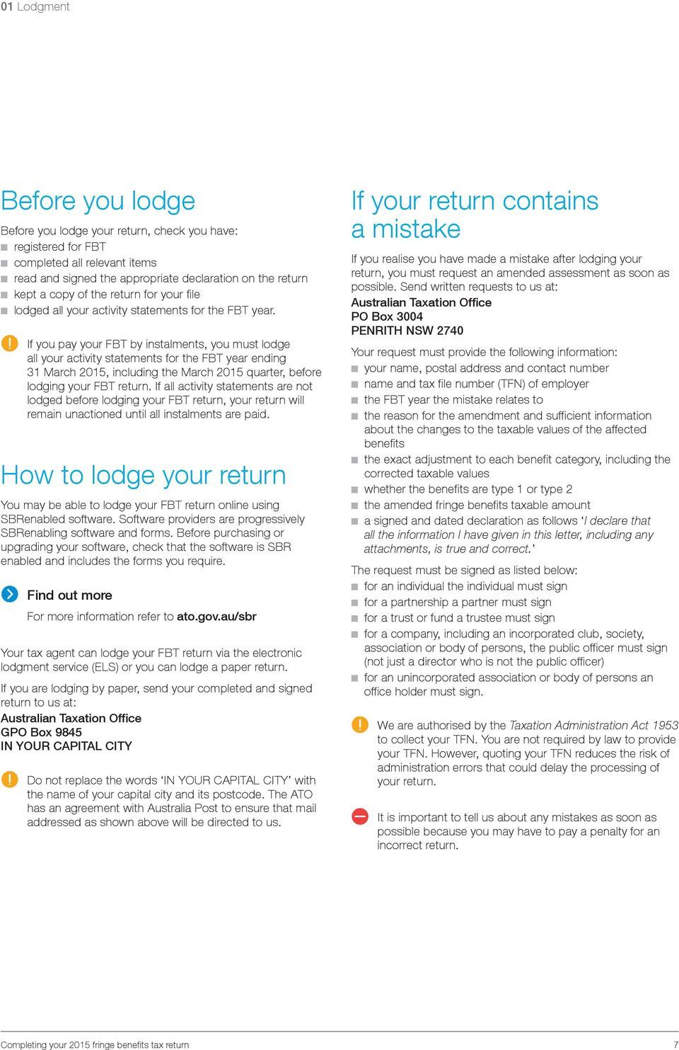 including the March 2015 quarter, before lodging your FBT return If all activity statements are not lodged before lodging your FBT return, your return will remain unactioned until all instalments are