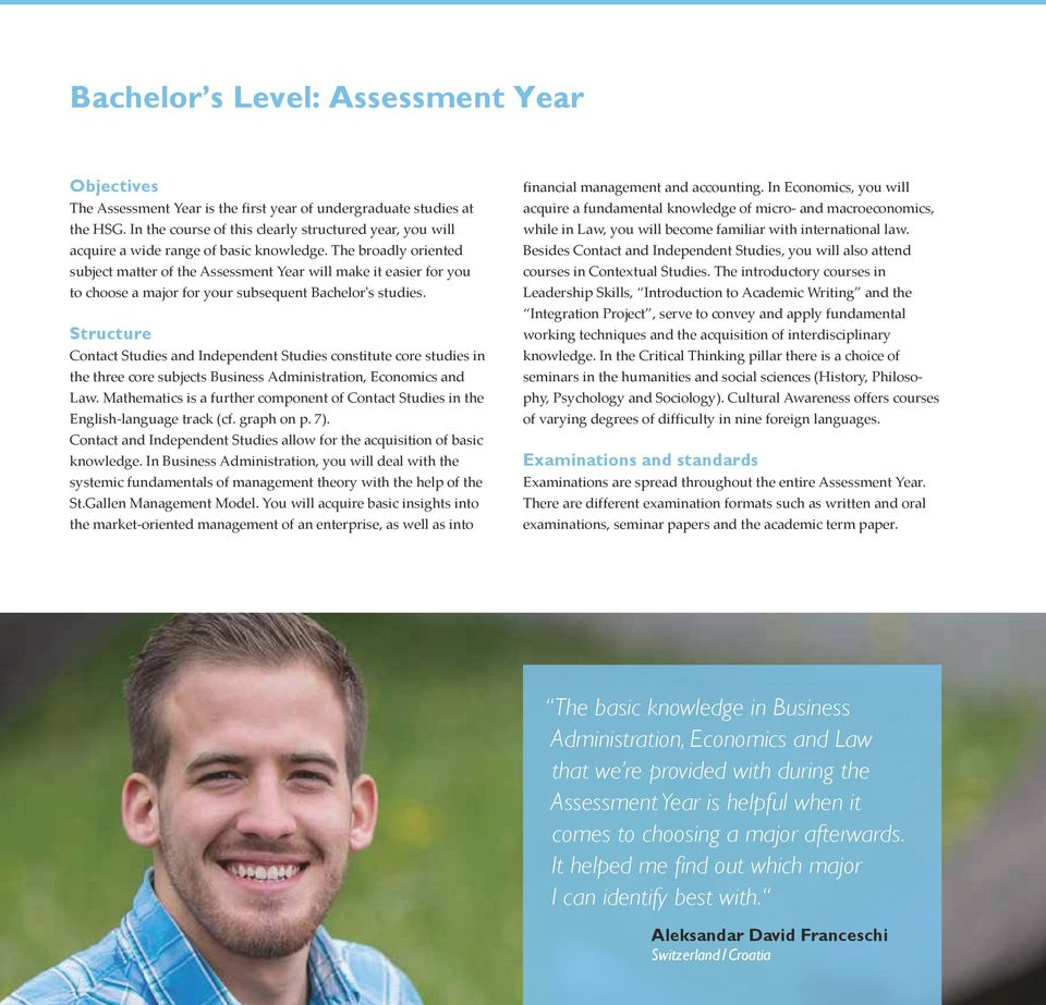 The broadly oriented subject matter of the Assessment Year will make it easier for you to choose a major for your subsequent Bachelor's studies.