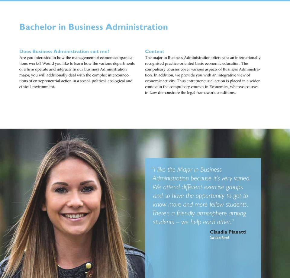 In our Business Administration major, you will additionally deal with the complex interconnections of entrepreneurial action in a social, political, ecological and ethical environment.