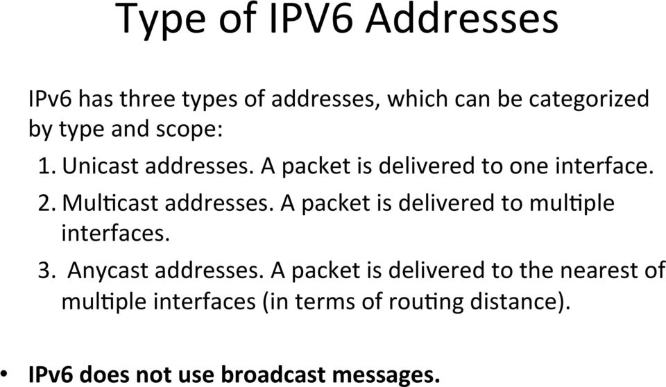 A packet is delivered to mulgple interfaces. 3. Anycast addresses.