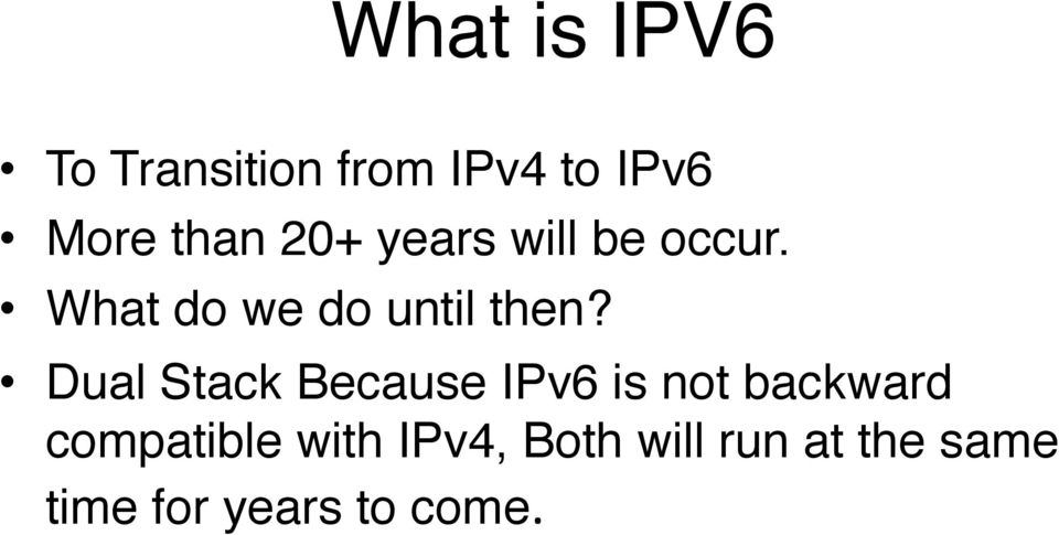 Dual Stack Because IPv6 is not backward compatible