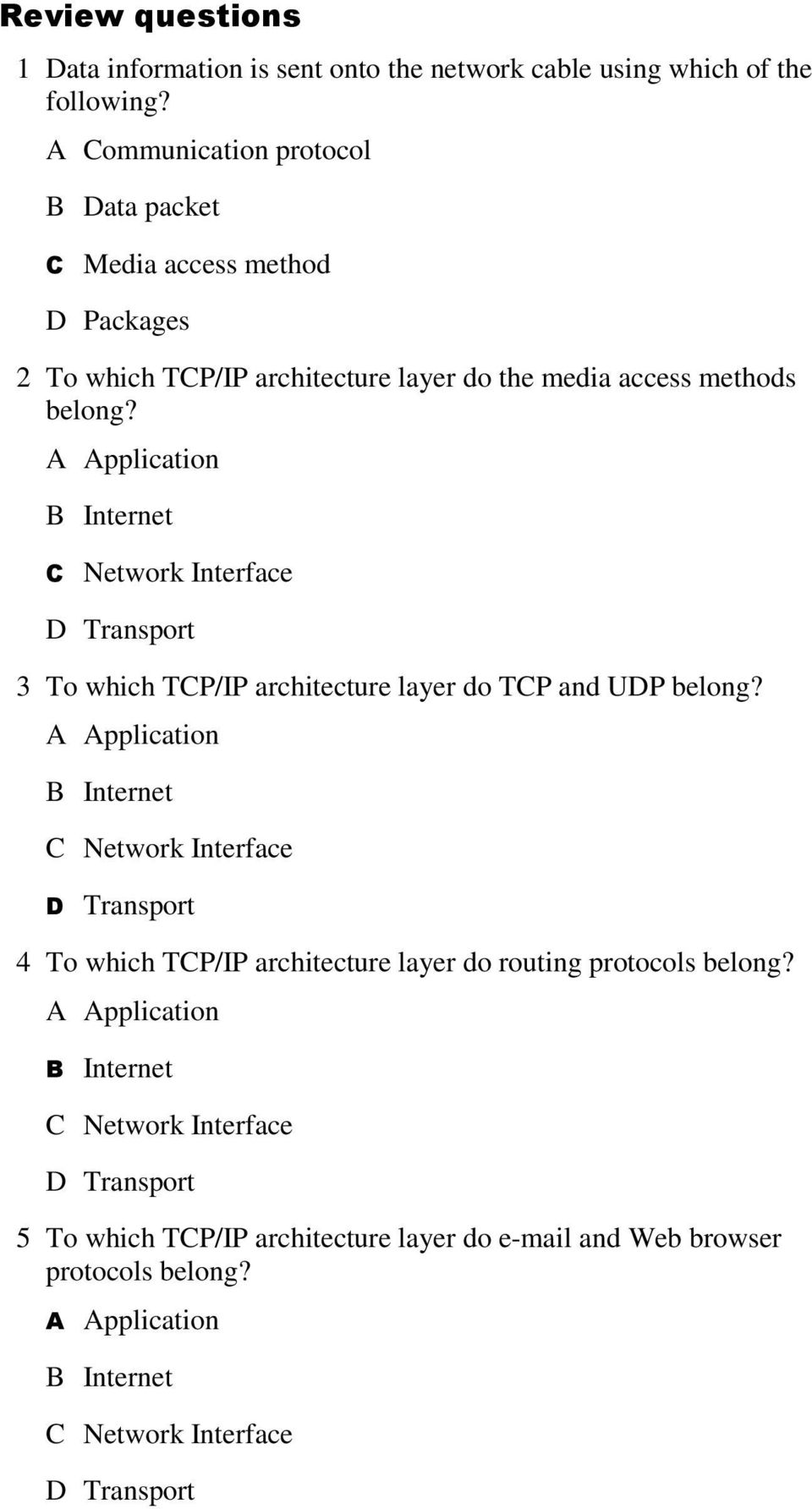 the media access methods belong? 3 To which TCP/IP architecture layer do TCP and UDP belong?