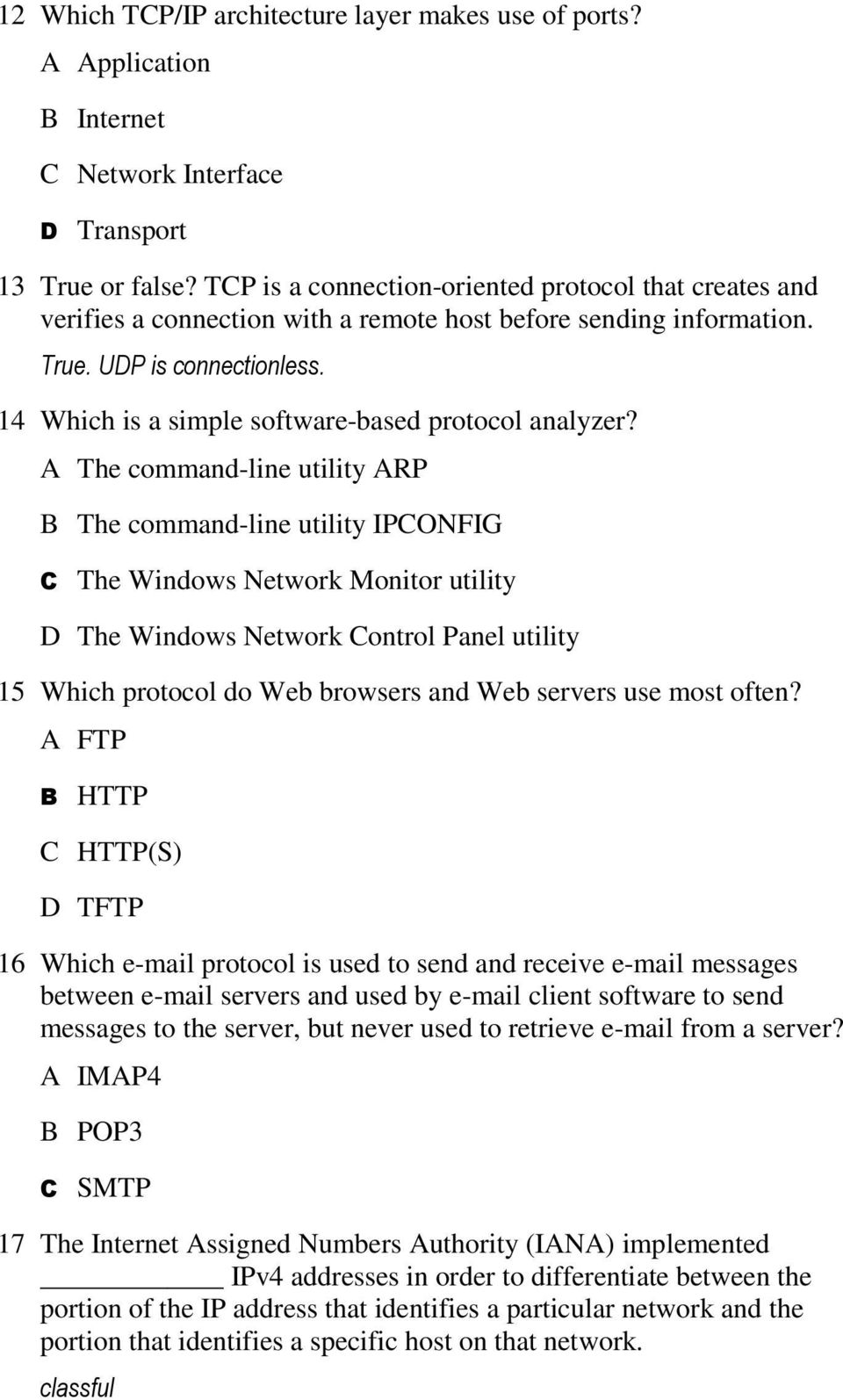 A The command-line utility ARP B The command-line utility IPCONFIG C The Windows Network Monitor utility D The Windows Network Control Panel utility 15 Which protocol do Web browsers and Web servers