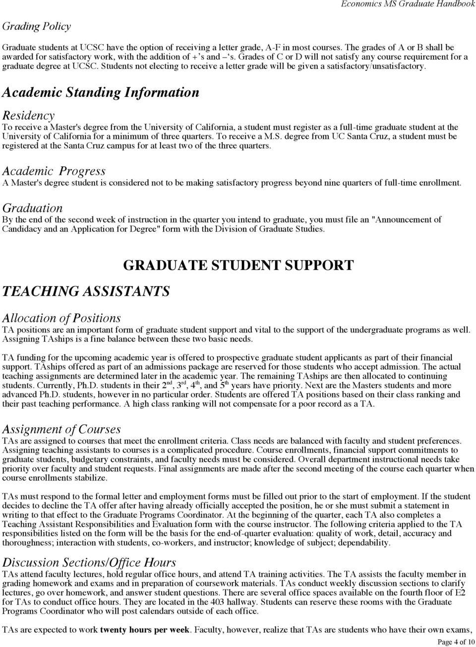 Academic Standing Information Residency To receive a Master's degree from the University of California, a student must register as a full-time graduate student at the University of California for a