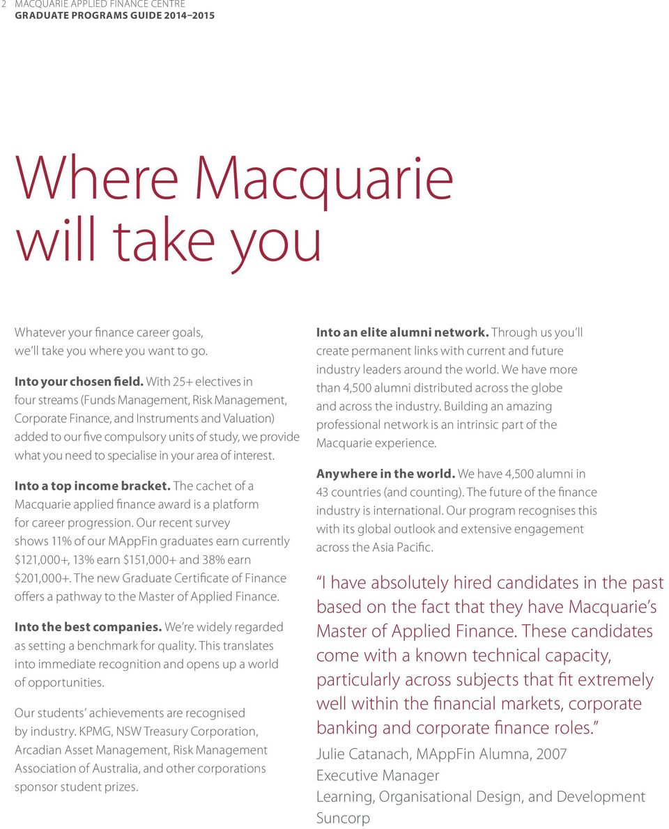 interest. Into a top income bracket. The cachet of a Macquarie applied finance award is a platform for career progression.