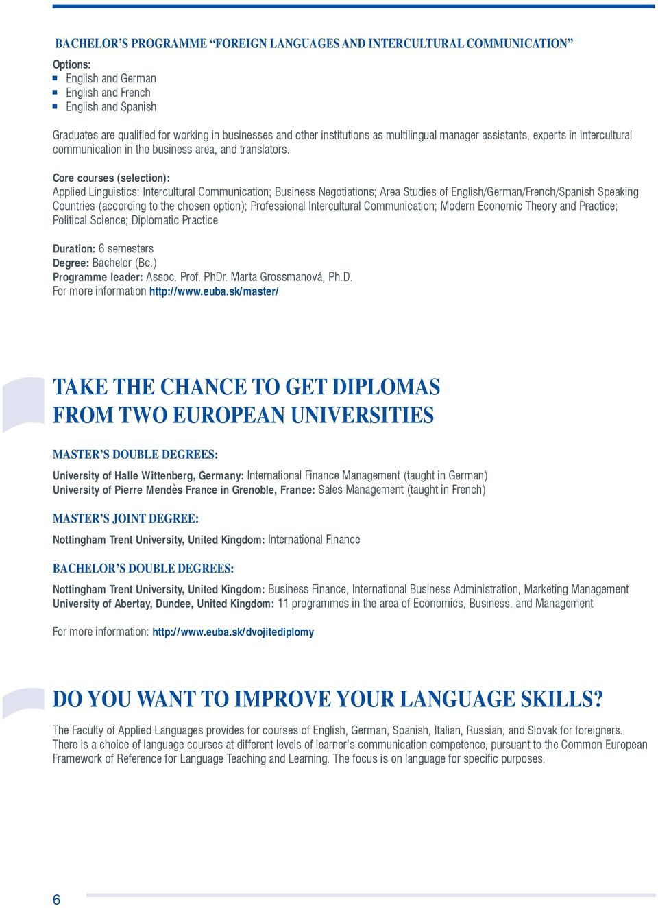 Core courses (selection): Applied Linguistics; Intercultural Communication; Business Negotiations; Area Studies of English/German/French/Spanish Speaking Countries (according to the chosen option);