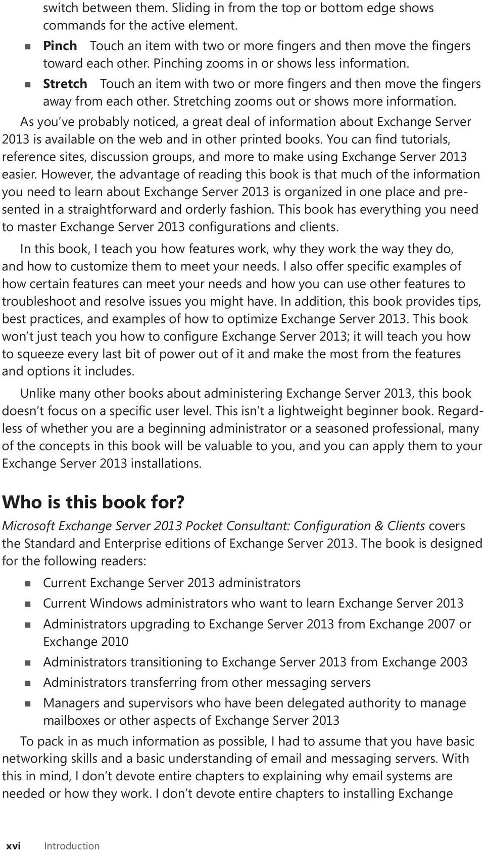 As you ve probably noticed, a great deal of information about Exchange Server 2013 is available on the web and in other printed books.