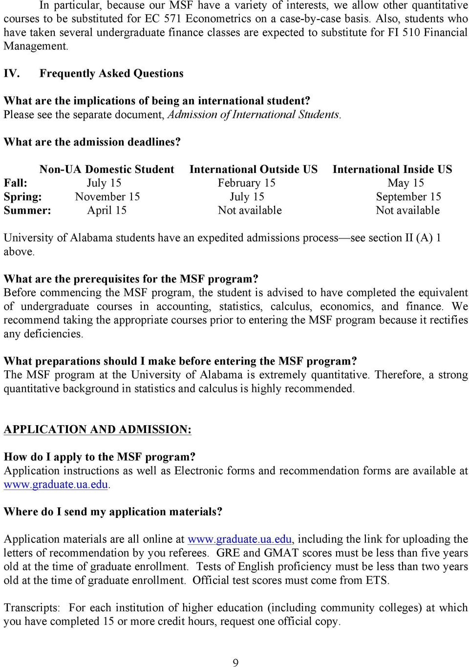 Frequently Asked Questions What are the implications of being an international student? Please see the separate document, Admission of International Students. What are the admission deadlines?