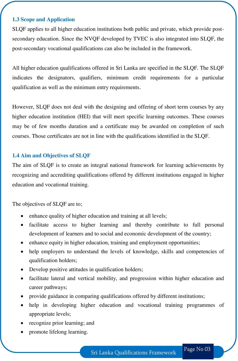 All higher education qualifications offered in Sri Lanka are specified in the SLQF.