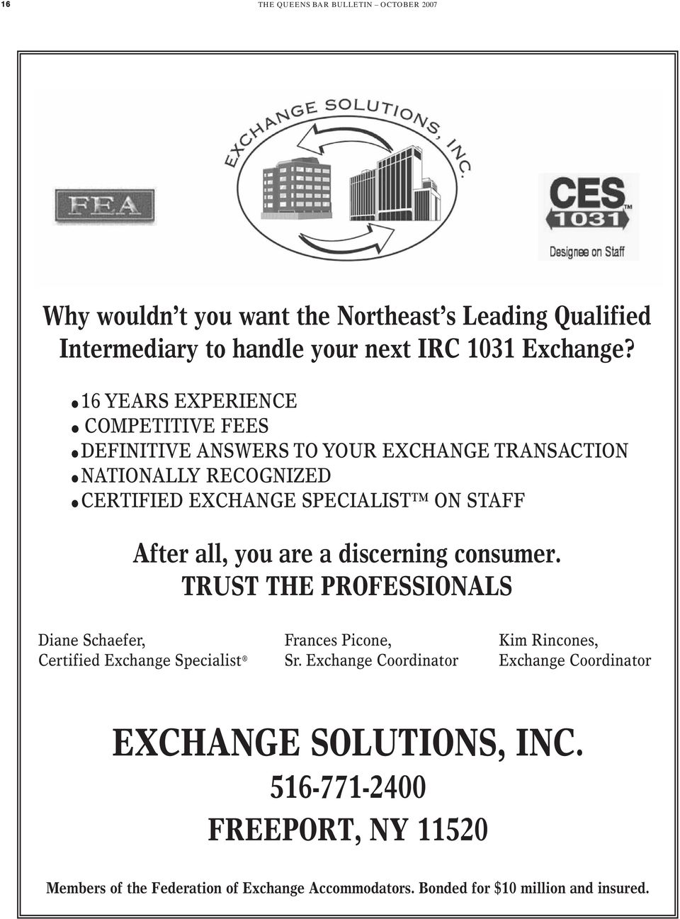 you are a discerning consumer. TRUST THE PROFESSIONALS Diane Schaefer, Certified Exchange Specialist Frances Picone, Sr.