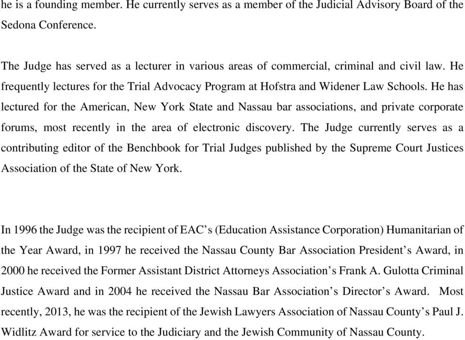 He has lectured for the American, New York State and Nassau bar associations, and private corporate forums, most recently in the area of electronic discovery.