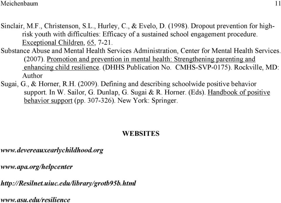 Promotion and prevention in mental health: Strengthening parenting and enhancing child resilience. (DHHS Publication No. CMHS-SVP-0175). Rockville, MD: Author Sugai, G., & Horner, R.H. (2009).