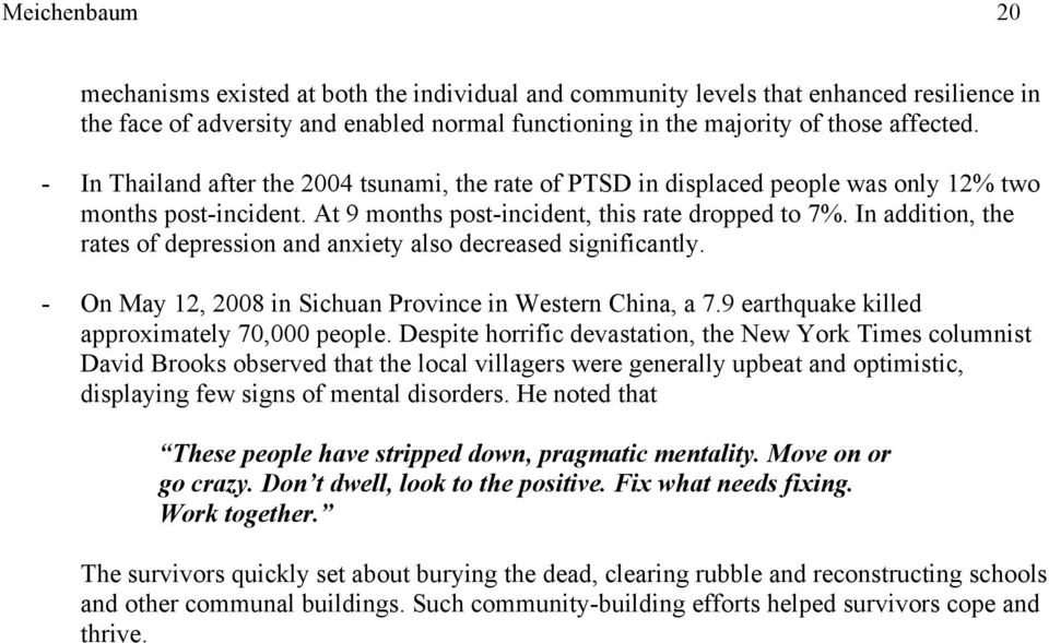 In addition, the rates of depression and anxiety also decreased significantly. - On May 12, 2008 in Sichuan Province in Western China, a 7.9 earthquake killed approximately 70,000 people.