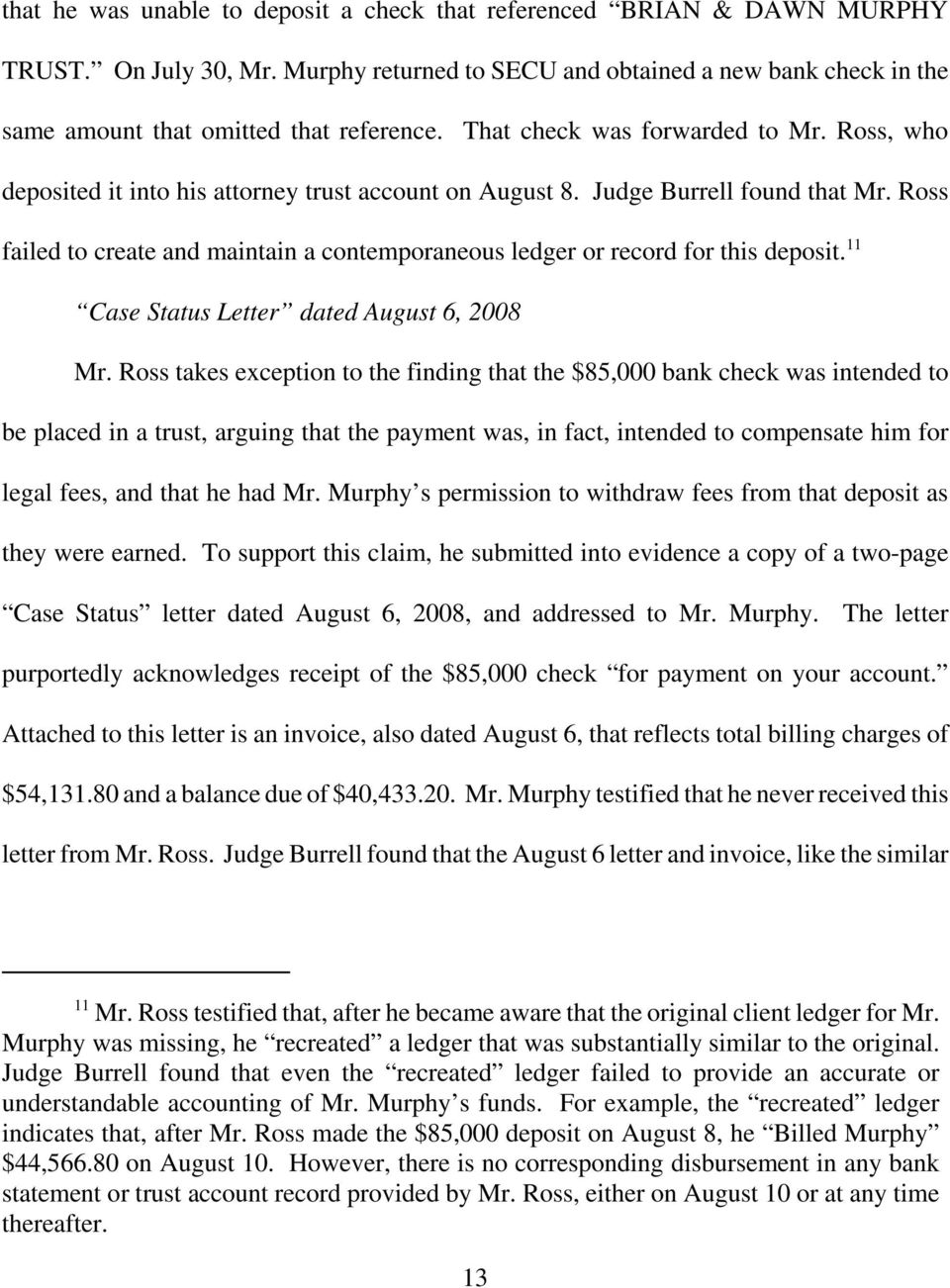 Ross failed to create and maintain a contemporaneous ledger or record for this deposit. 11 Case Status Letter dated August 6, 2008 Mr.