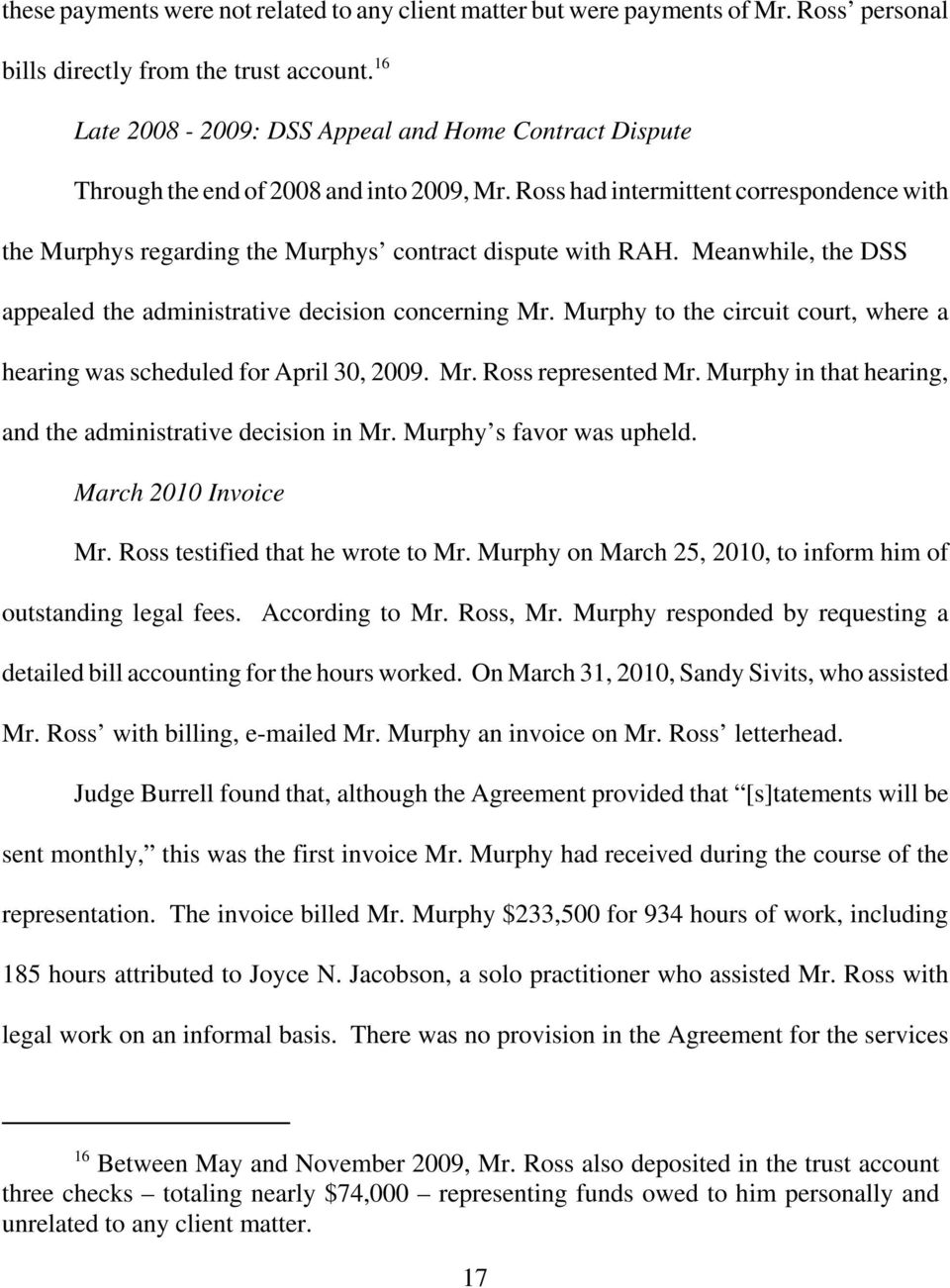 Ross had intermittent correspondence with the Murphys regarding the Murphys contract dispute with RAH. Meanwhile, the DSS appealed the administrative decision concerning Mr.