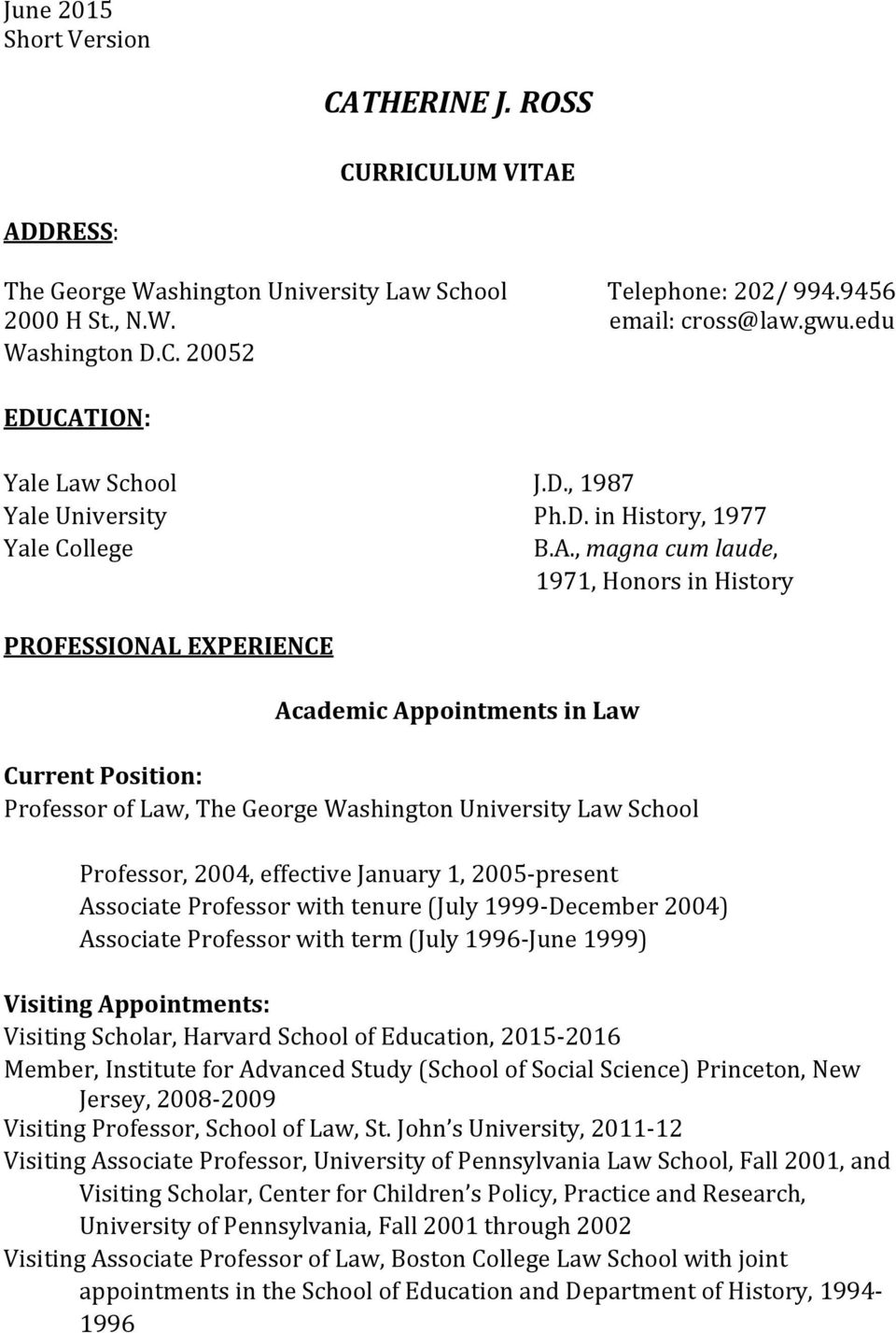 , magna cum laude, 1971, Honors in History PROFESSIONAL EXPERIENCE Academic Appointments in Law Current Position: Professor of Law, The George Washington University Law School Professor, 2004,