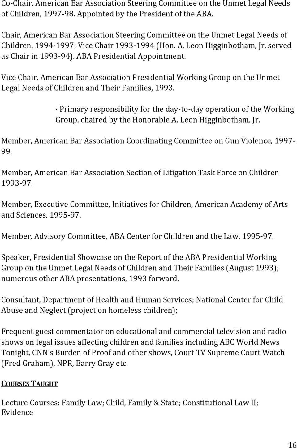 ABA Presidential Appointment. Vice Chair, American Bar Association Presidential Working Group on the Unmet Legal Needs of Children and Their Families, 1993.