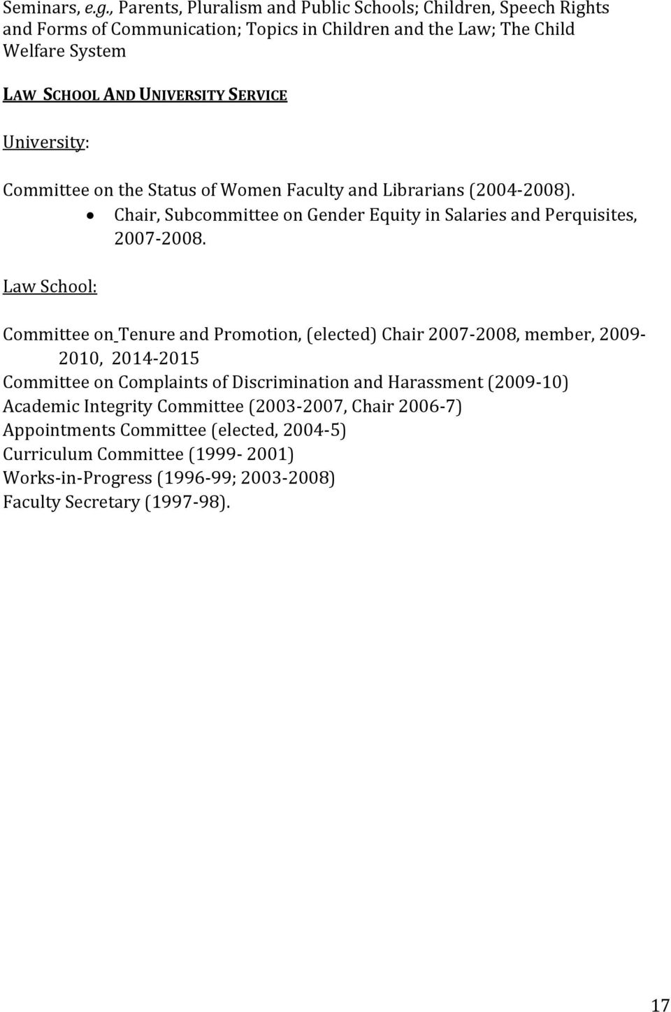 SERVICE University: Committee on the Status of Women Faculty and Librarians (2004-2008). Chair, Subcommittee on Gender Equity in Salaries and Perquisites, 2007-2008.